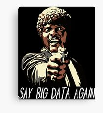 SAY BIG DATA AGAIN Canvas Print