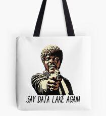 SAY DATA LAKE AGAIN Tote Bag