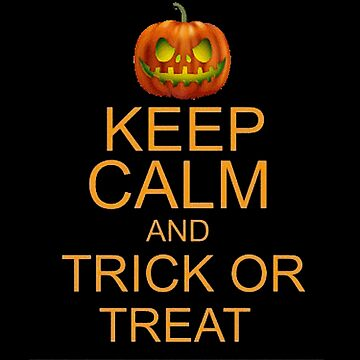 KEEP CALM AND TRICK OR TREAT by HAUNTERSDEPOT