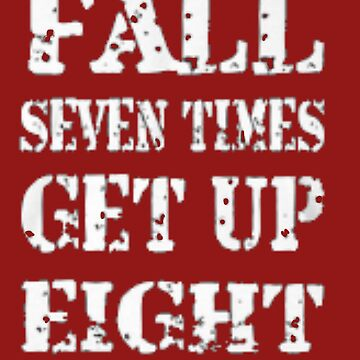 Fall seven times get up eight by sogimester95