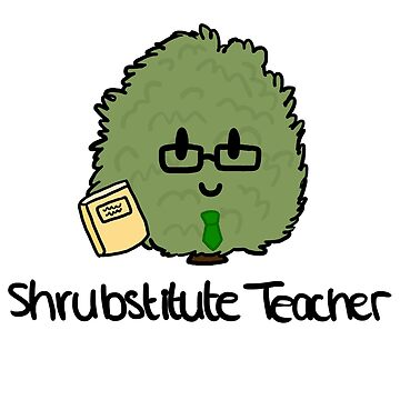 Shrubstitute Teacher  by CharlieeJ