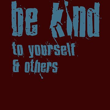 Be Kind To Yourself And Others Cool Fun Boho Tee by DavidLeeDesigns
