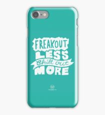 Freak Out Less Chill Out More iPhone Case/Skin