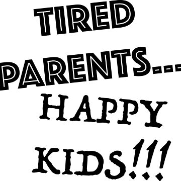 tired parents happy kids by wi-se-man