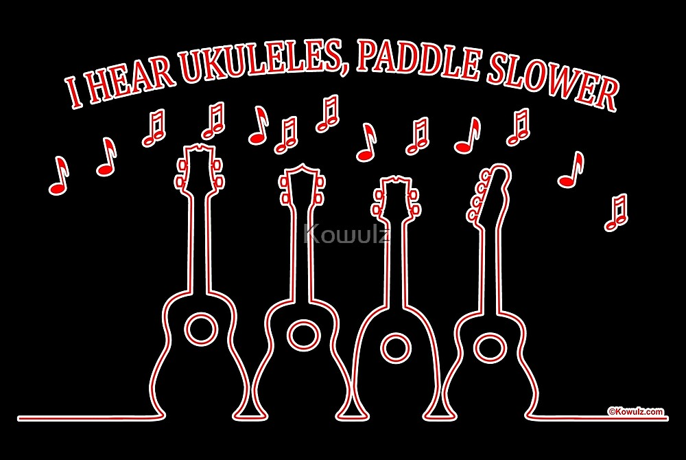 I Hear Ukuleles, Paddle Slower! by Kowulz