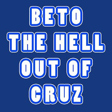 BETO The Hell Out Of cruz by technoqueer