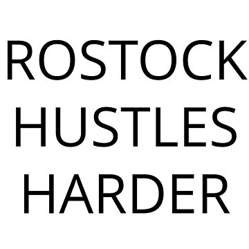 ROSTOCK HUSTLES HARDER by Schemm