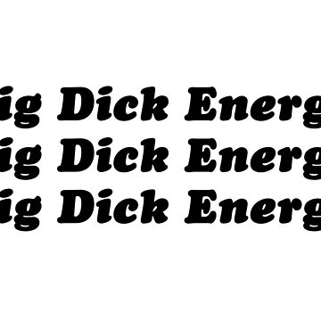 Big Dick Energy by bitetheolivez