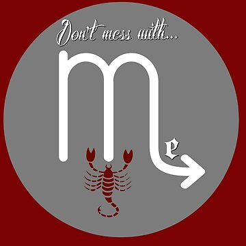 Don't Mess With a Scorpio by MarBdesigns
