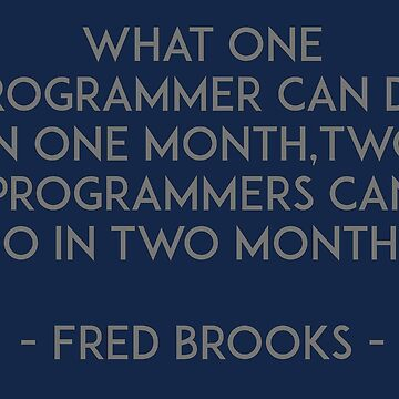 What one programmer can do in one month, two programmers can do in two months. by unixorn
