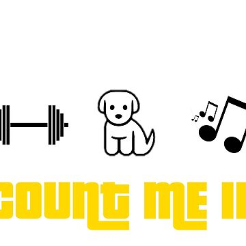 Weights, Puppies, Music -- Count Me In by CeeGunn
