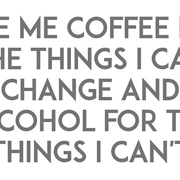 Give me coffee for the things I can change by unixorn