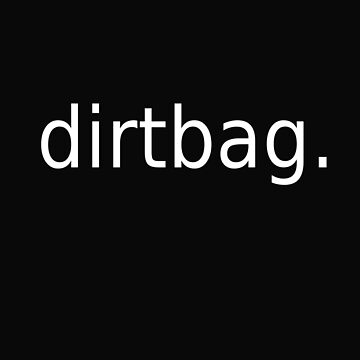 Dirtbag by Lescoop77