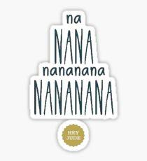 Na Nana Nananana Nananana Hey Jude Sticker