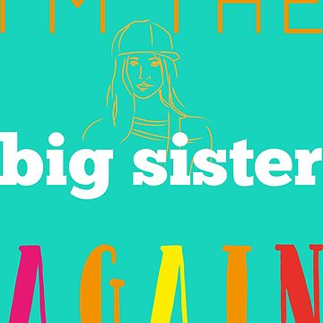 I'm The  Big Sister Again Cool Gift For Any Girl Woman by Klimentina