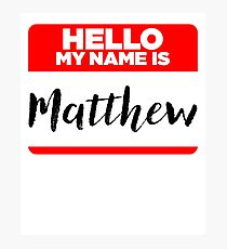 My Name Is Matthew - Names Tag Hipster Sticker & Shirt Photographic Print