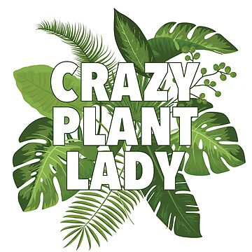 Crazy Plant Lady by AKandCo