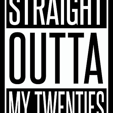 STRAIGHT OUTTA MY TWENTIES by limitlezz
