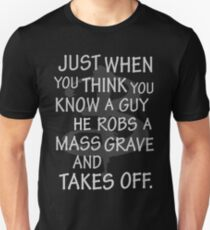 Just When You Think You Know a Guy…. T-Shirt