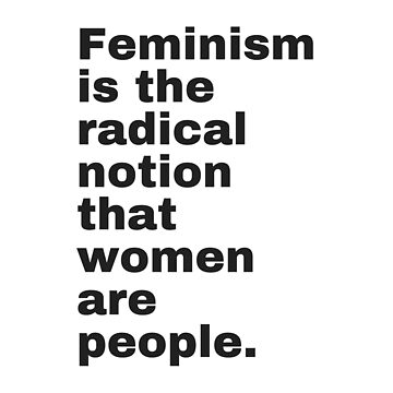Feminism is the radical notion that women are people - black text by M1ssBehave