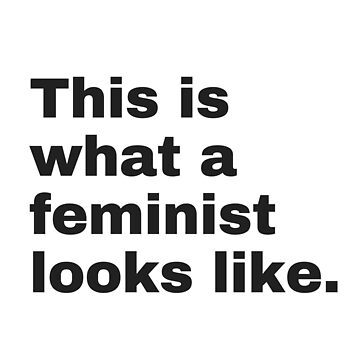 This is what a feminist looks like - black text by M1ssBehave