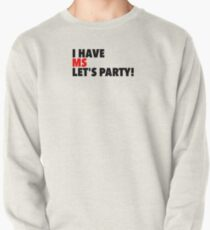 I have MS, Let's Party! Pullover