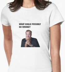 "Jeremy Clarkson ""What could go wrong"" Design Women's Fitted T-Shirt"
