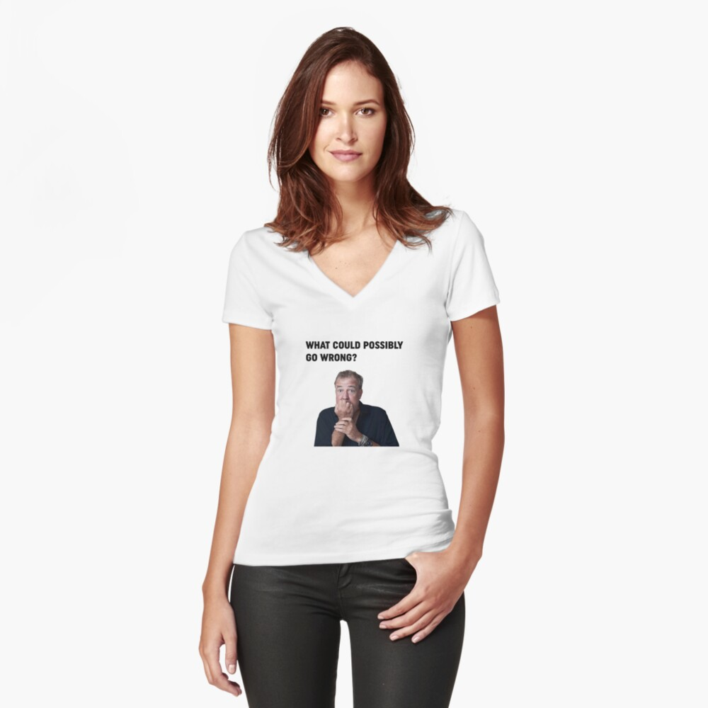 """Jeremy Clarkson """"What could go wrong"""" Design Women's Fitted V-Neck T-Shirt Front"""