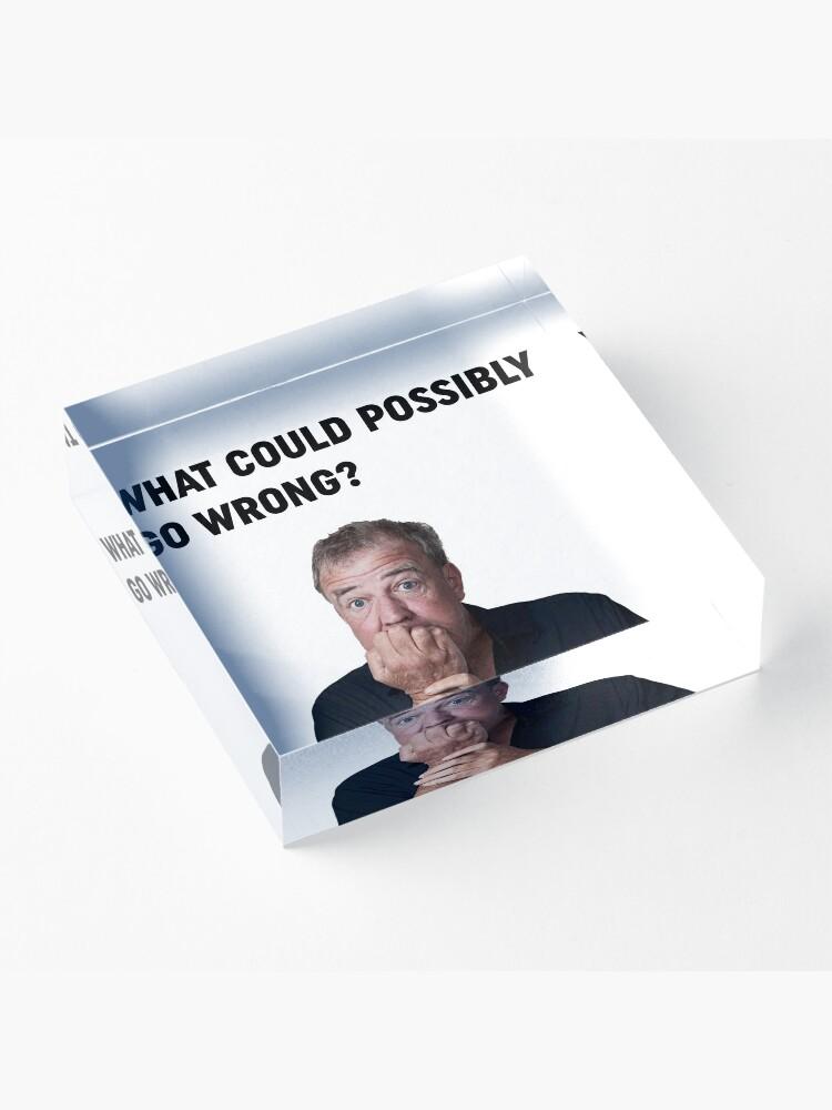 """Alternative Ansicht von Jeremy Clarkson """"Was könnte schief gehen"""" Design Acrylblock"""