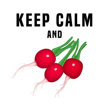 Keep Calm and Eat Radishes by fourretout