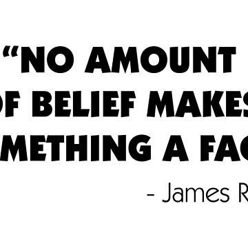 No Amount of Belief Makes Something a Fact - James Randi by designite
