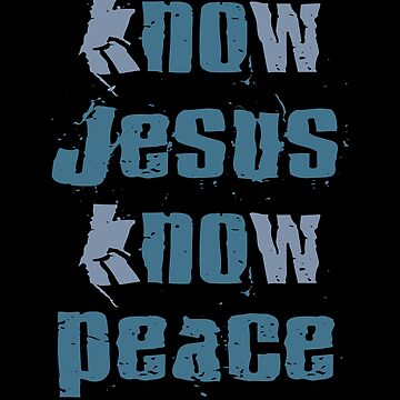 Know Jesus Know Peace Christian Inspirational & Motivational Tees by DavidLeeDesigns