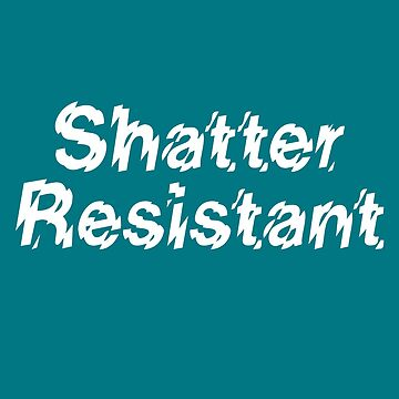 SHATTER RESISTANT by w1ckerman