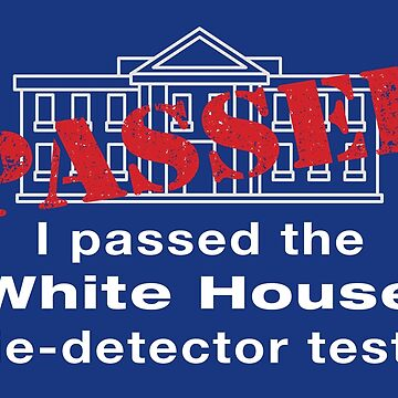 I passed the White House lie detector test by Futurebeachbum