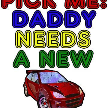 Pick Me Daddy Needs A New Car shirt, pick me shirt by AlaskaCC