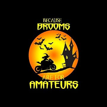 Halloween Brooms are for Amateurs Witches Ride Motorcycles by antzyzzz