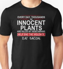 Every Day Thousands Of Innocent Plants Are Killed By Vegetarians Mens Womens Hoodie / T-Shirt T-Shirt