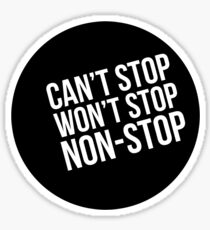 Can't Stop, Won't Stop, Non-Stop Sticker