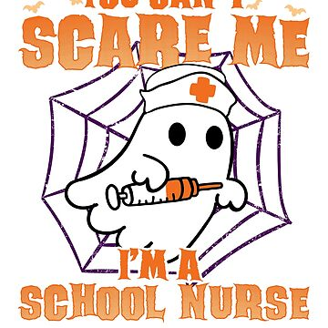 You Can't Scare Me I'm a School Nurse Halloween Gift T-shirt by jlfdesign
