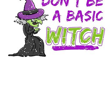 Cute Don't Be a Basic Witch Halloween Gift T-shirt by jlfdesign