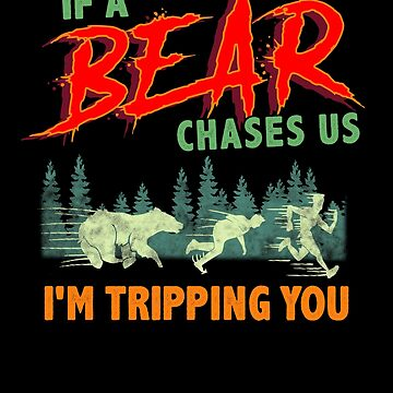If a Bear Chases Us, I'm Tripping You Camping by perfectpresents