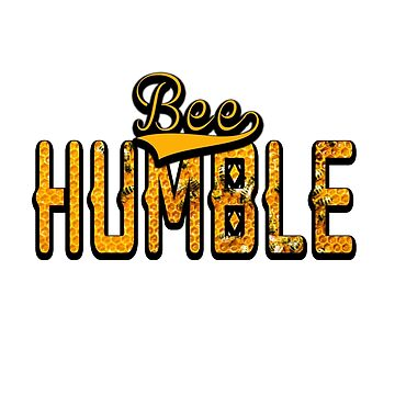 Bee Humble by uapparel