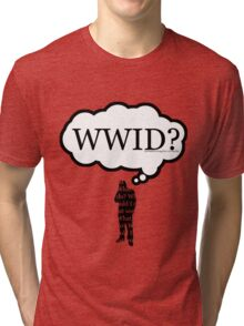 What Would I Do? Tri-blend T-Shirt