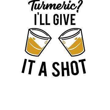 Turmeric I'll Give it a Shot by hadicazvysavaca