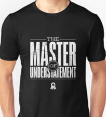 Master Of Understatement (v1) Unisex T-Shirt