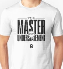 Master Of Understatement (v2) Unisex T-Shirt