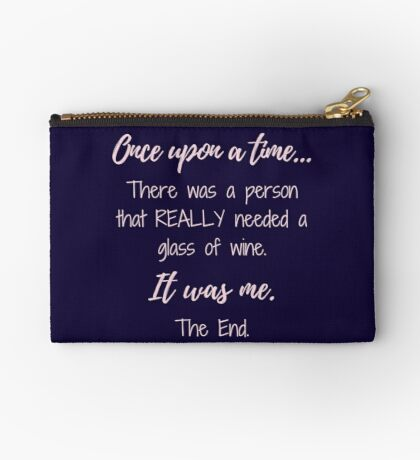 Once upon a time there was a person that REALLY needed a glass of wine.  Zipper Pouch