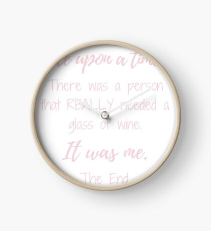 Once upon a time there was a person that REALLY needed a glass of wine.  Clock