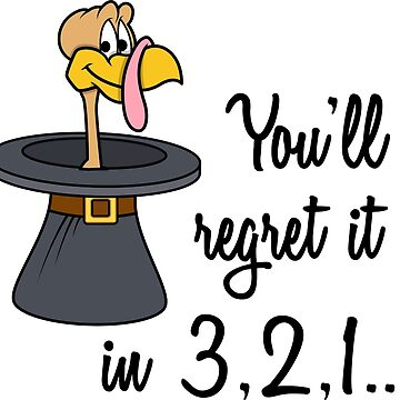 Thanksgiving Friendsgiving Funny Turkey Countdown You'll Regret it in 3 2 1 by peaktee
