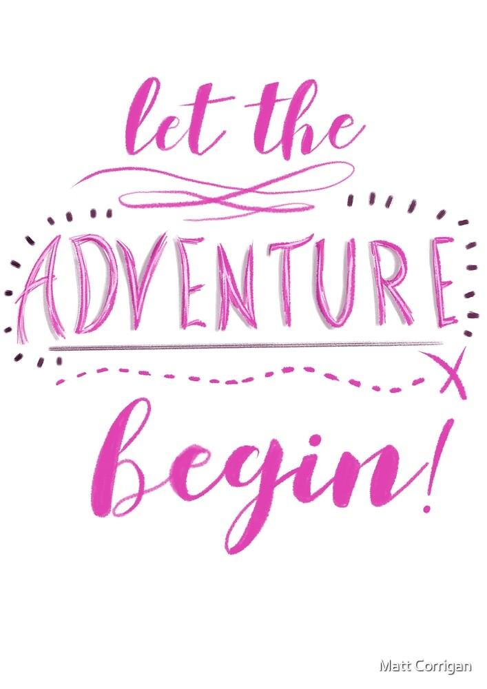 Let the adventure begin by Matt Corrigan